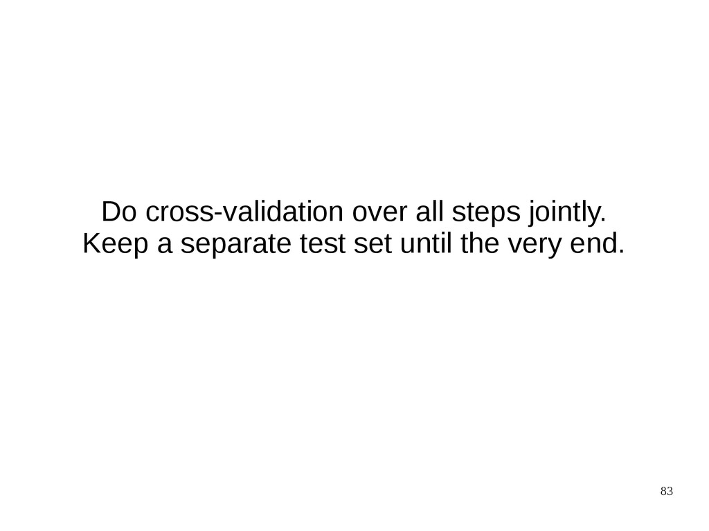 83 Do cross-validation over all steps jointly. ...