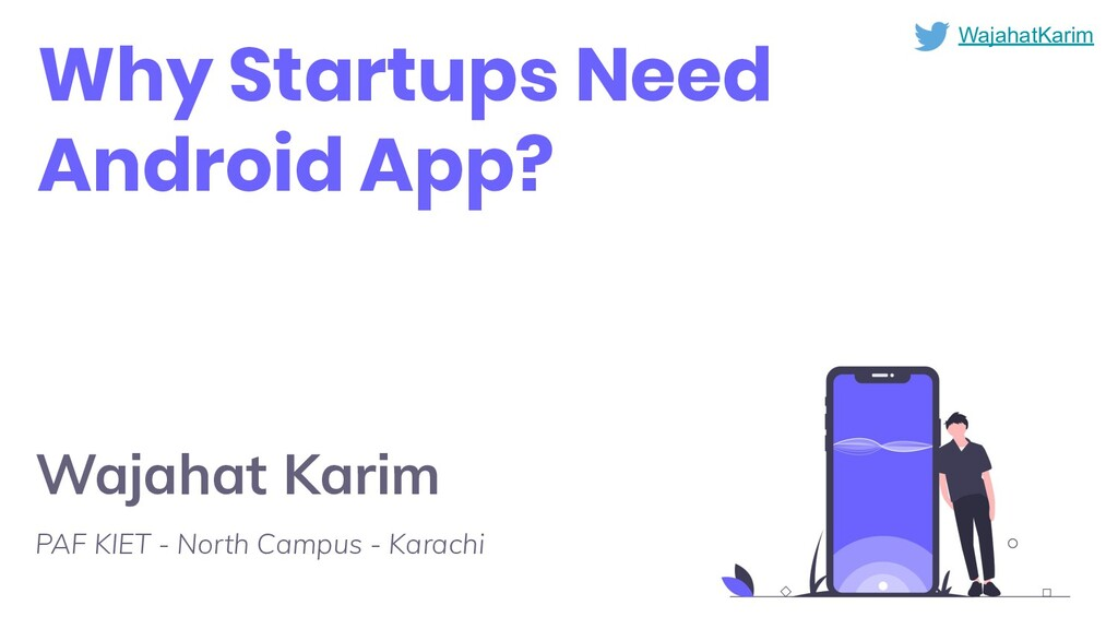 Why Startups Need Android App? Wajahat Karim PA...