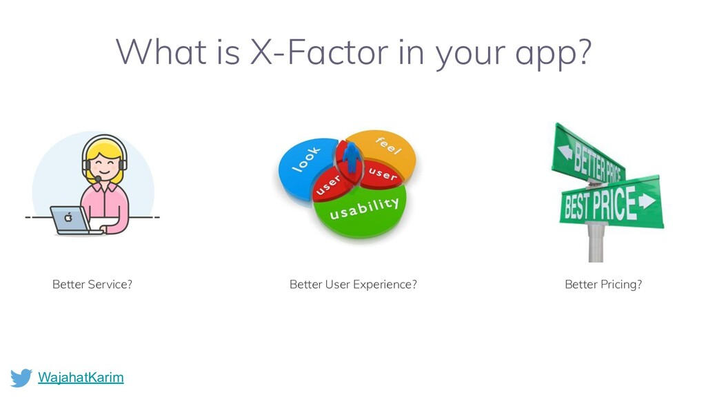 WajahatKarim What is X-Factor in your app? Bett...