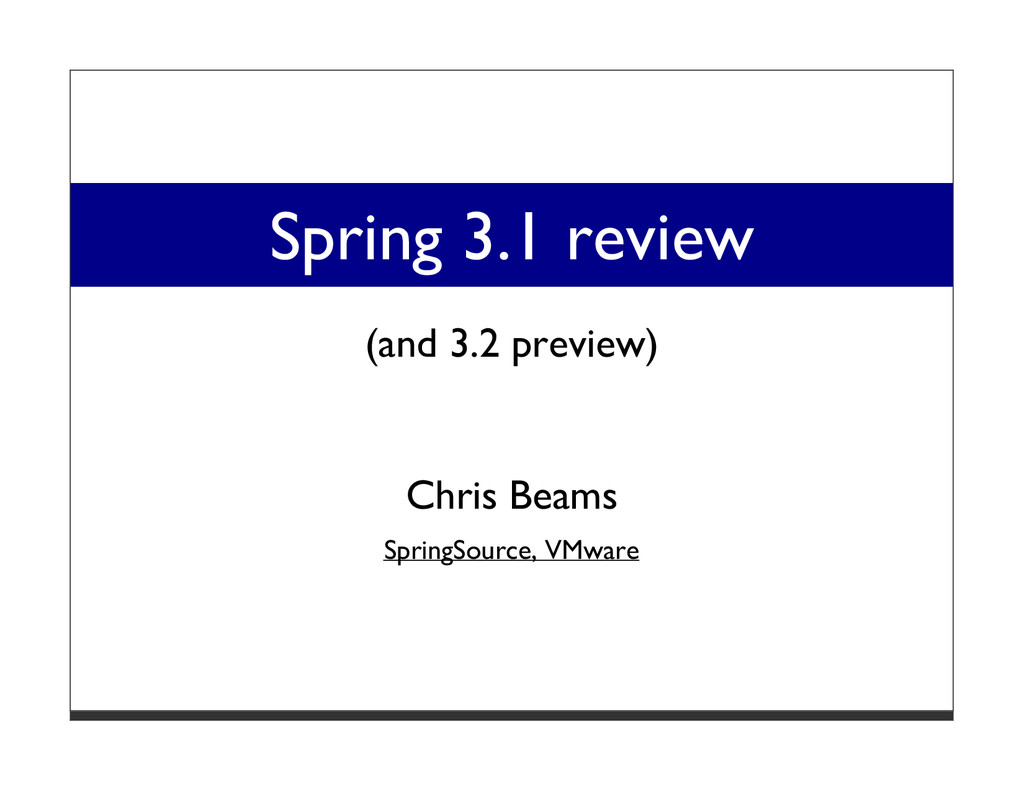 Spring 3.1 review (and 3.2 preview) Chris Beams...
