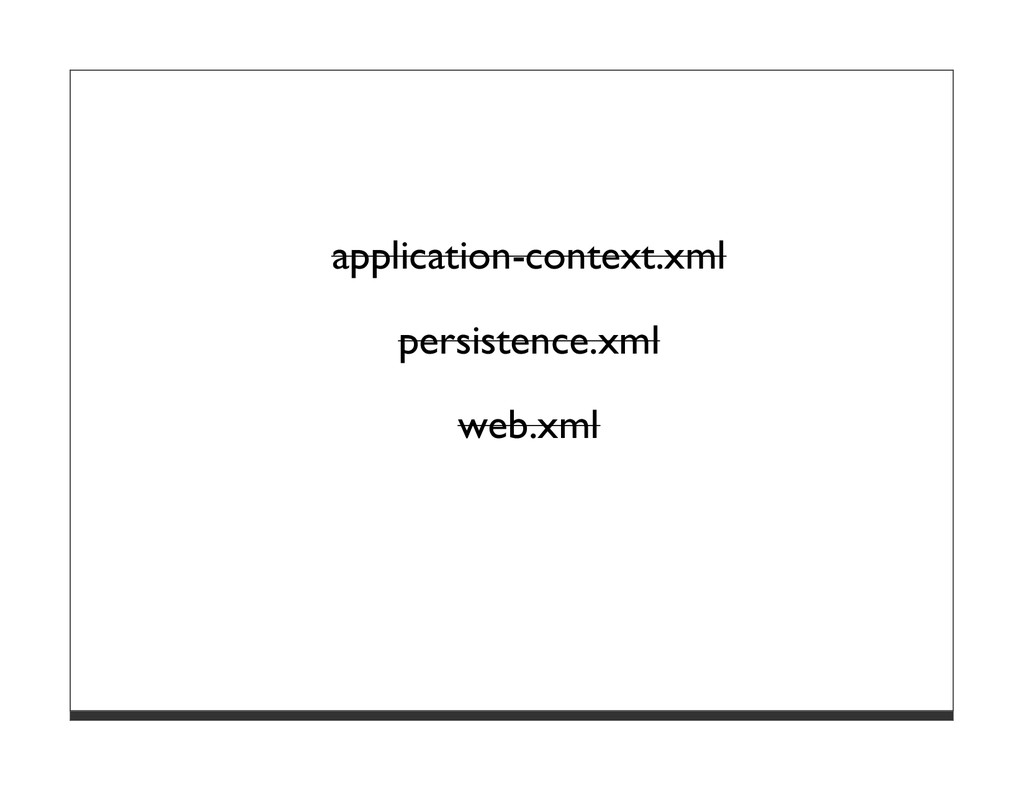application-context.xml persistence.xml web.xml