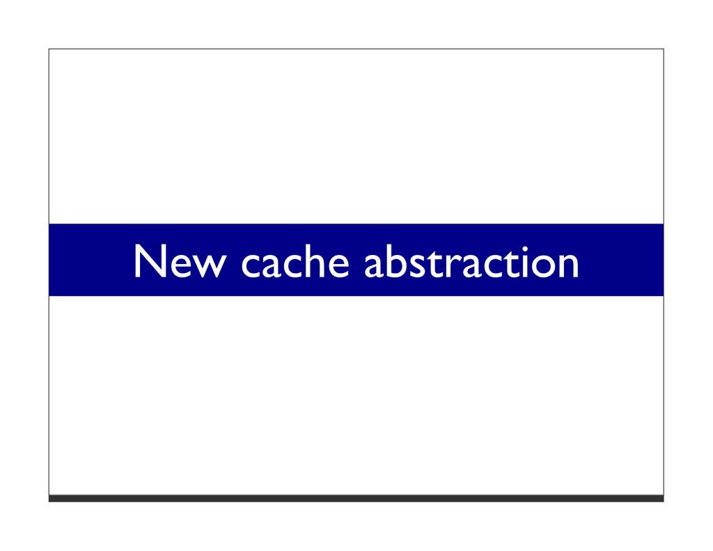 New cache abstraction