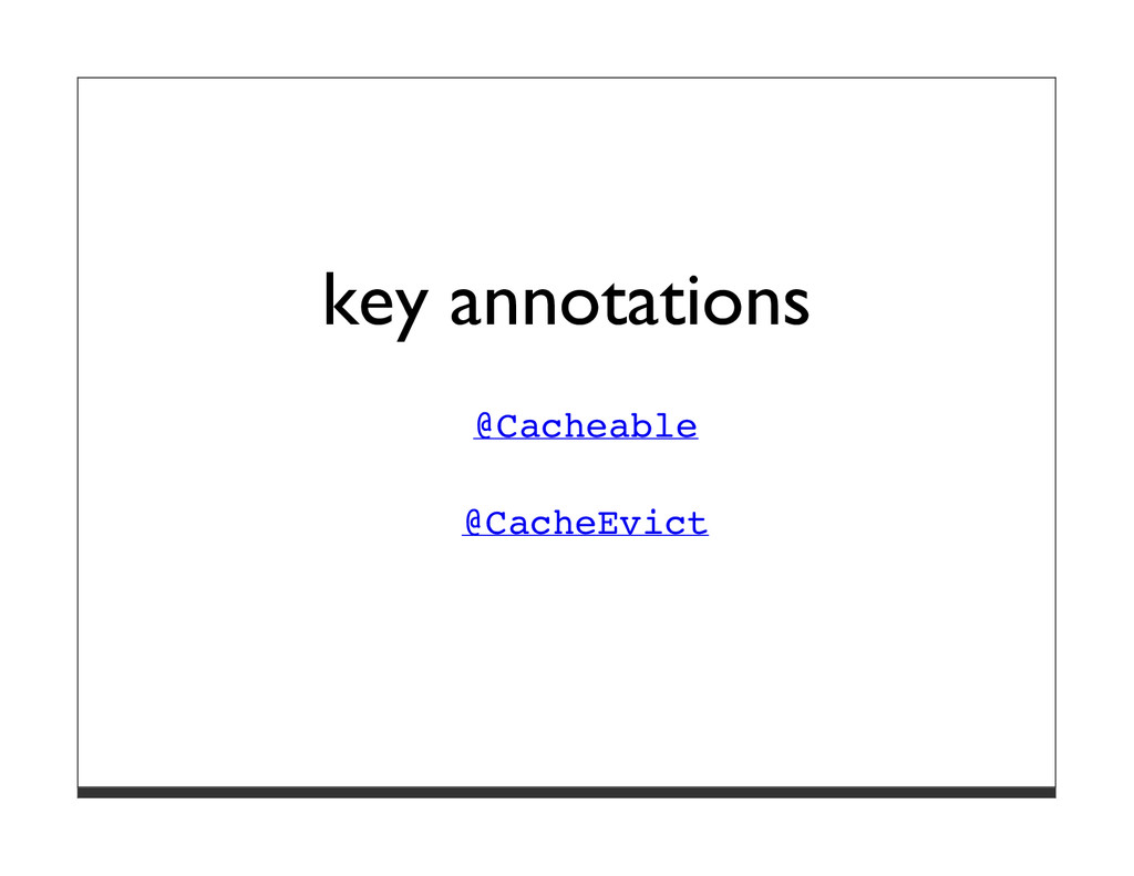 key annotations @Cacheable @CacheEvict