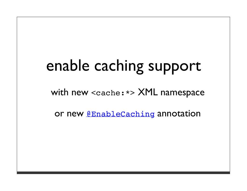 enable caching support with new <cache:*> XML n...