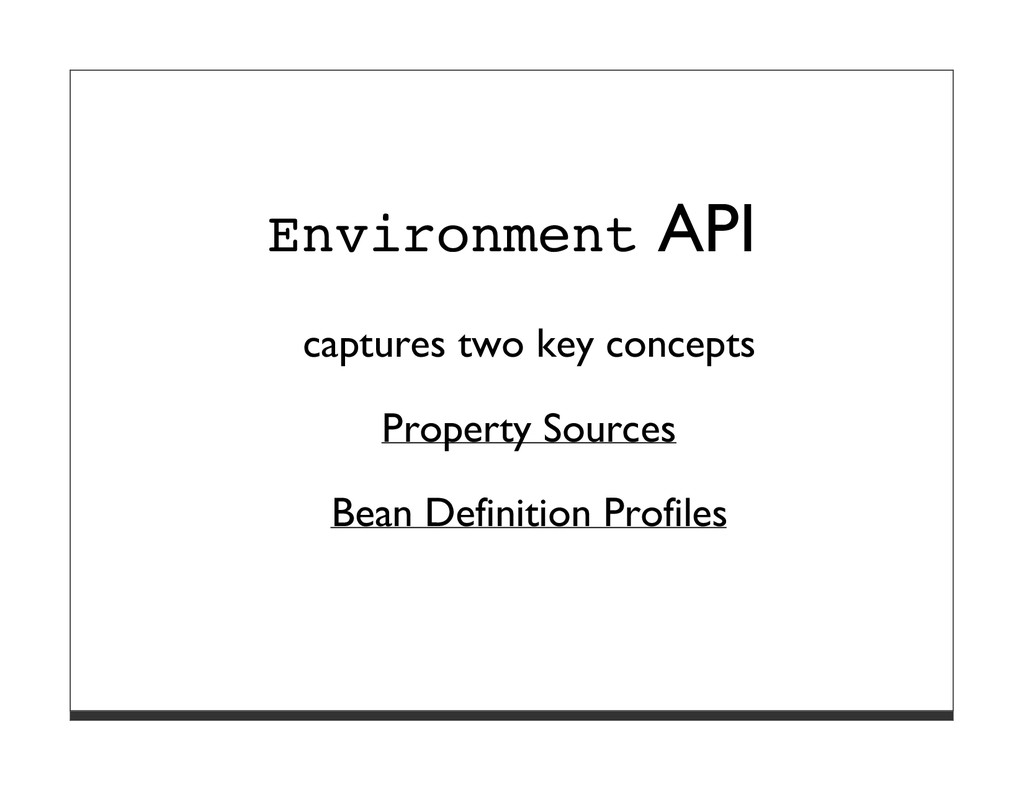 Environment API captures two key concepts Prope...