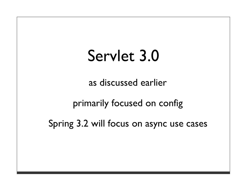 Servlet 3.0 as discussed earlier primarily focu...