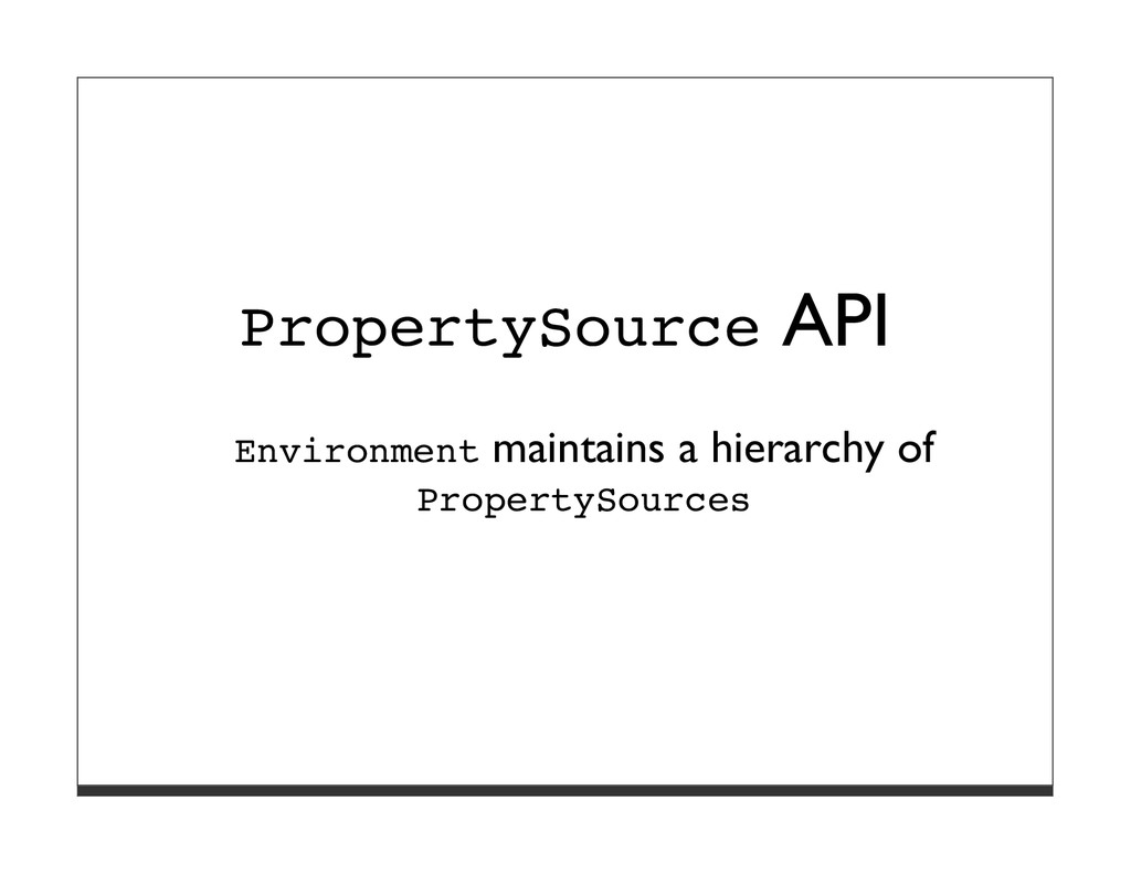 PropertySource API Environment maintains a hier...