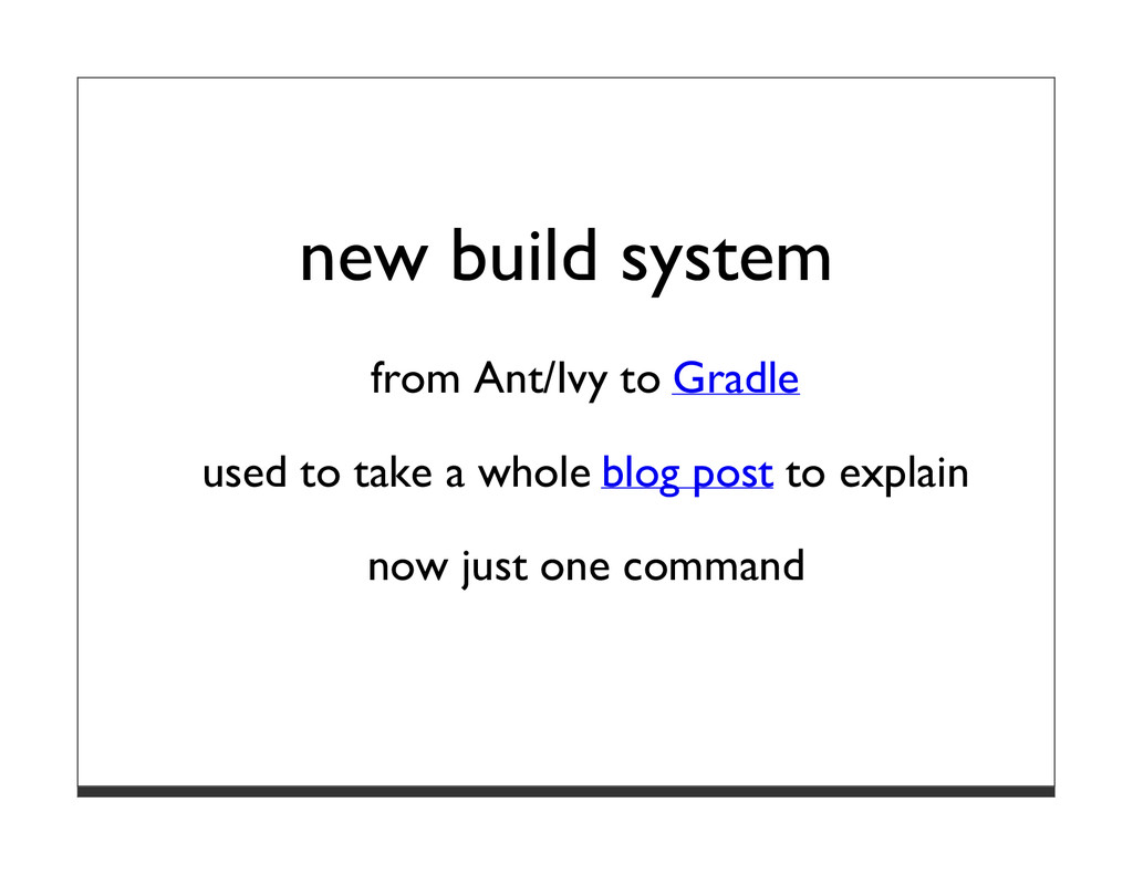 new build system from Ant/Ivy to Gradle used to...