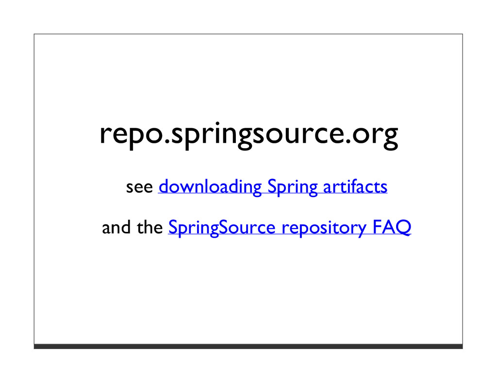 repo.springsource.org see downloading Spring ar...