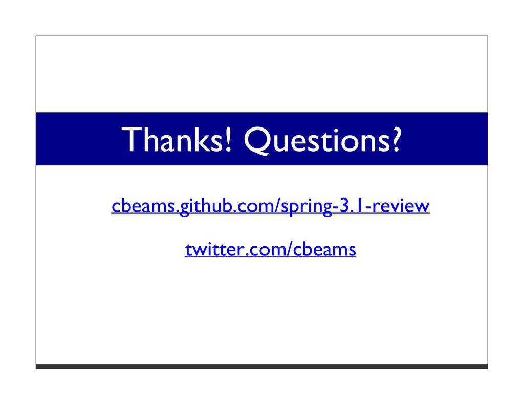 Thanks! Questions? cbeams.github.com/spring-3.1...