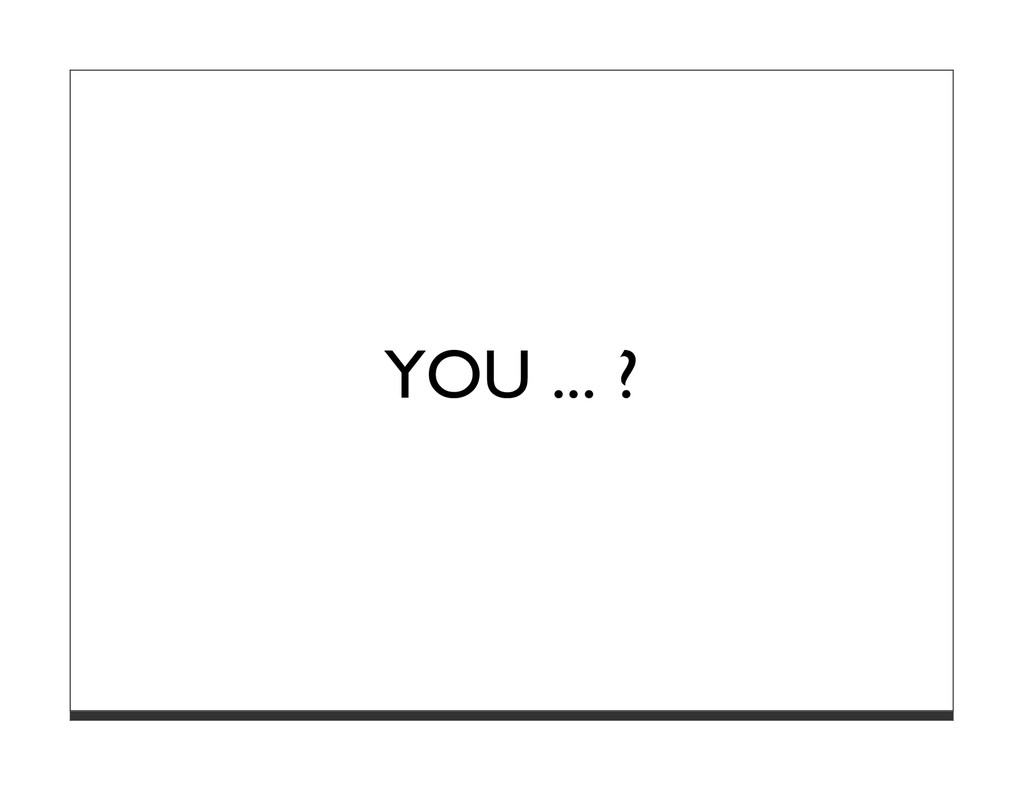 YOU ... ?