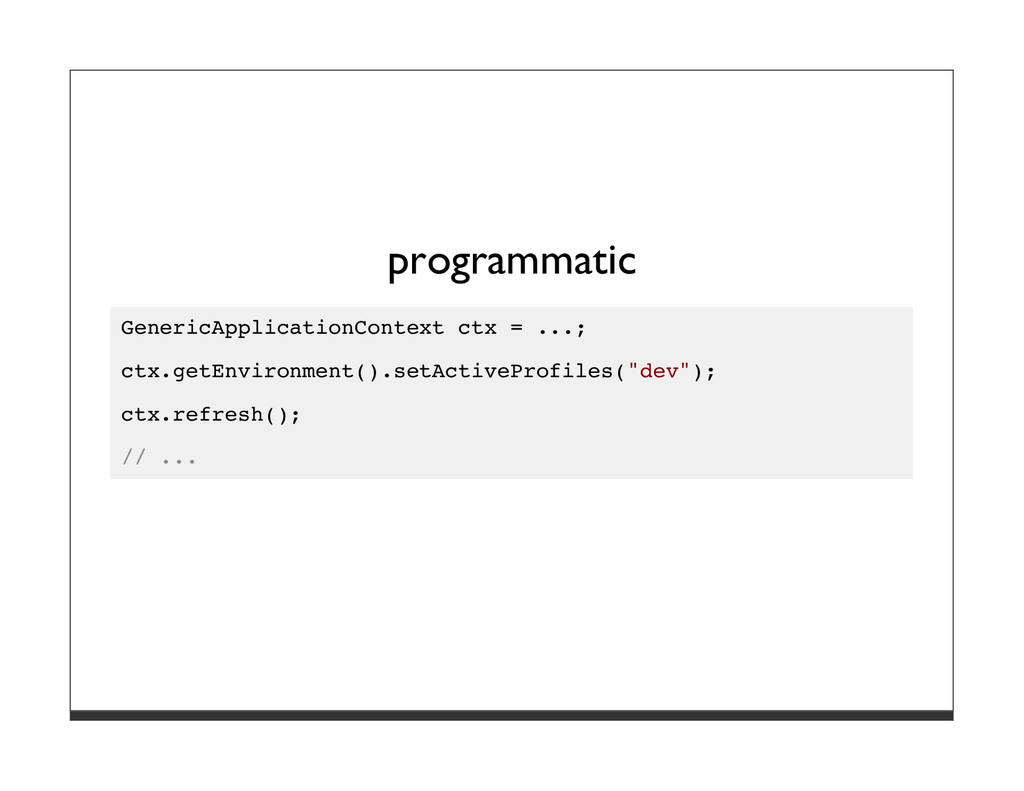 programmatic GenericApplicationContext ctx = .....