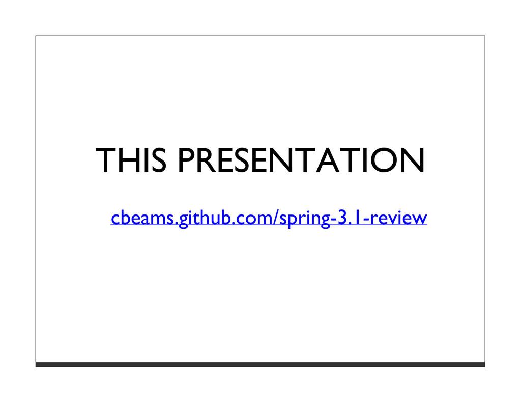 THIS PRESENTATION cbeams.github.com/spring-3.1-...