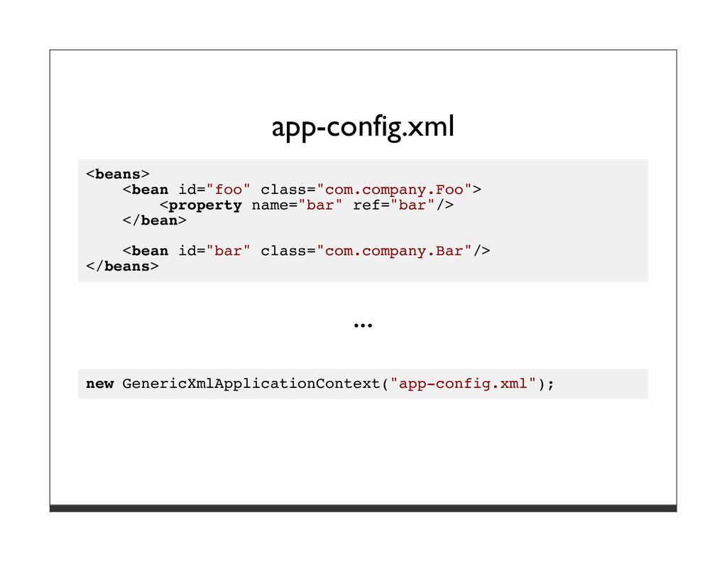 "app-config.xml <beans> <bean id=""foo"" class=""co..."