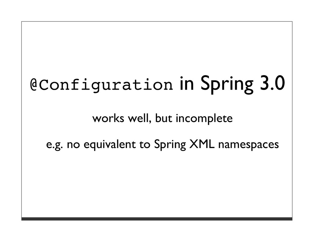 @Configuration in Spring 3.0 works well, but in...