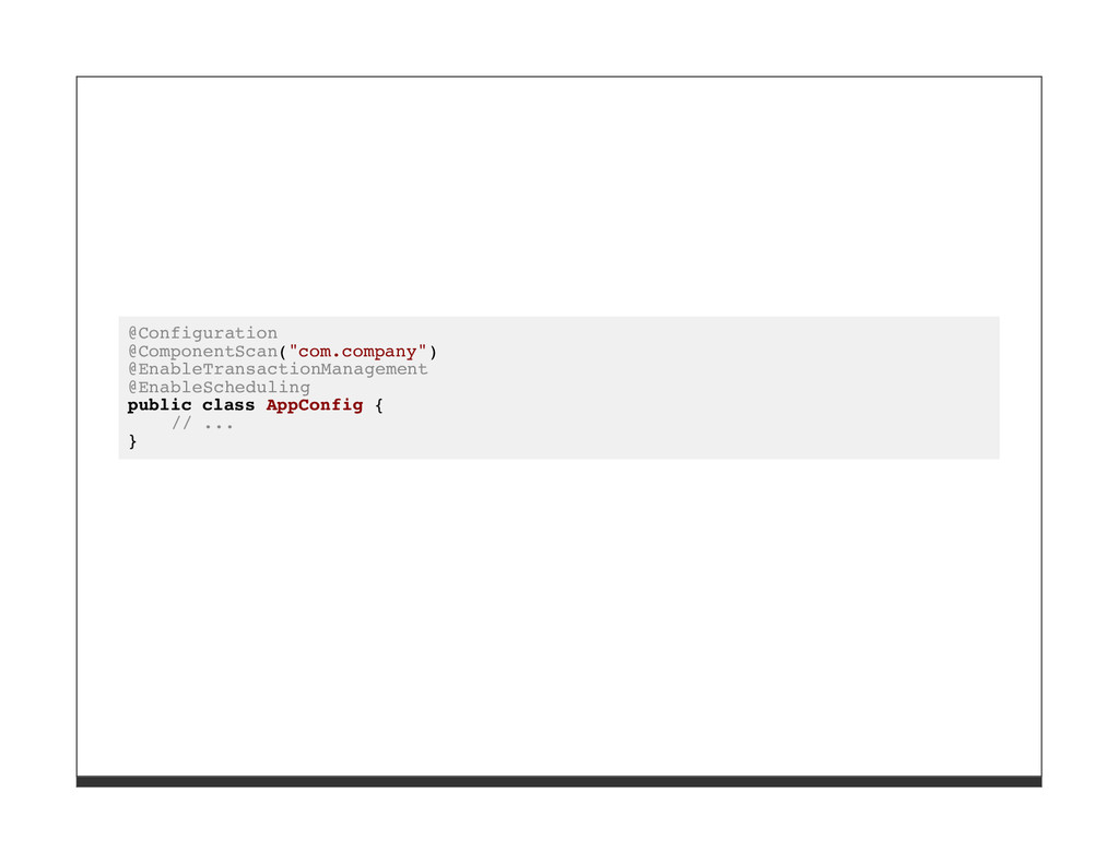 "@Configuration @ComponentScan(""com.company"") @E..."