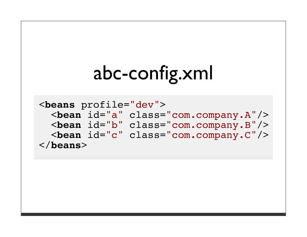 """abc-config.xml <beans profile=""""dev""""> <bean id=""""..."""