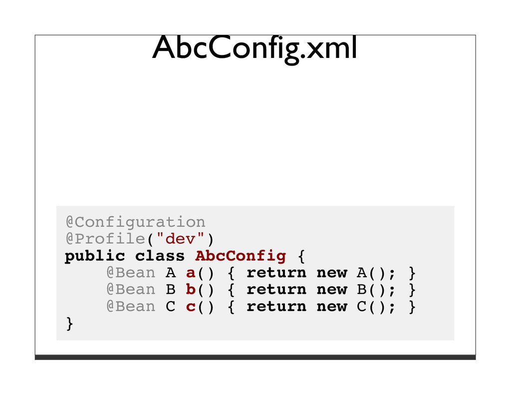 "AbcConfig.xml @Configuration @Profile(""dev"") pu..."