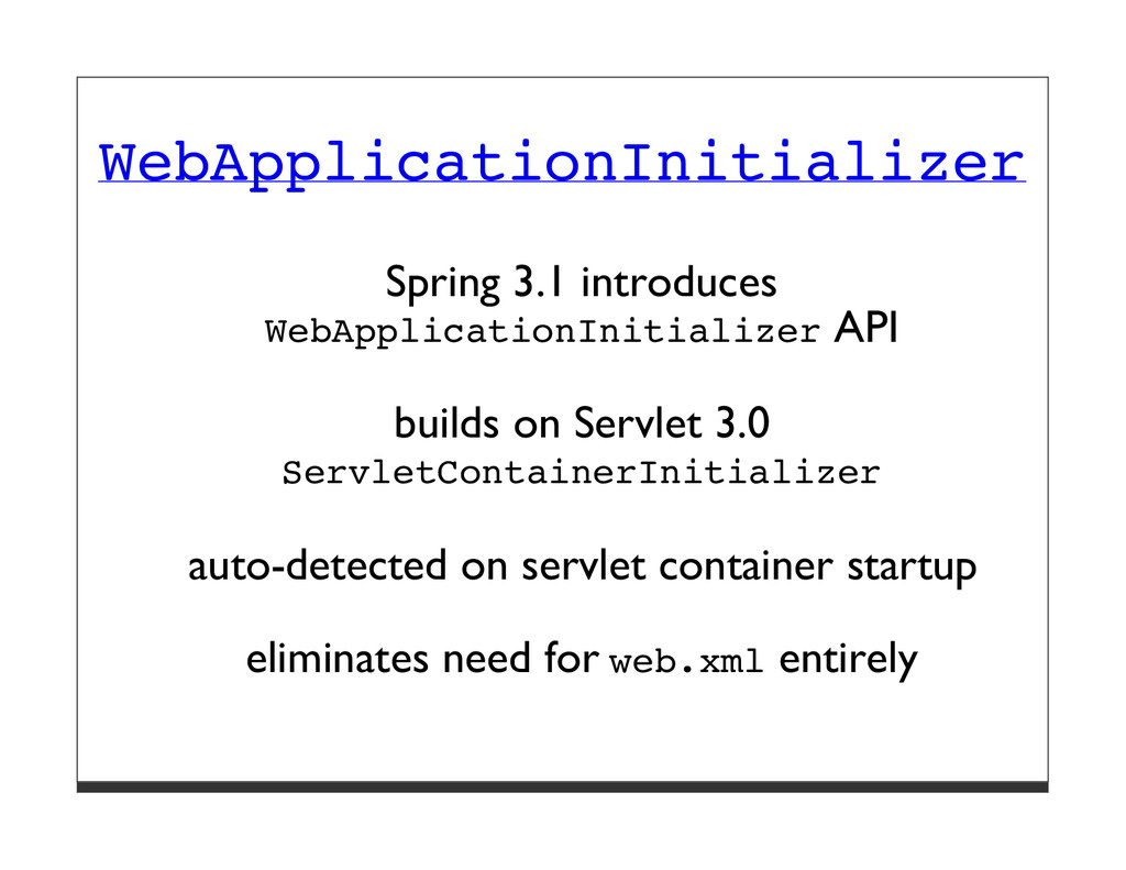 WebApplicationInitializer Spring 3.1 introduces...