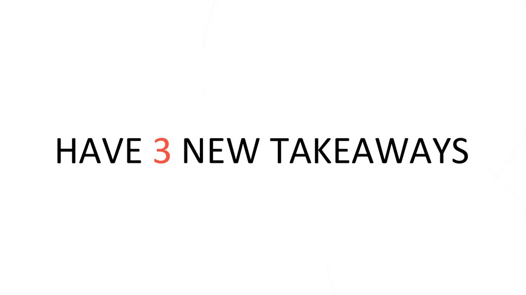 HAVE 3 NEW TAKEAWAYS