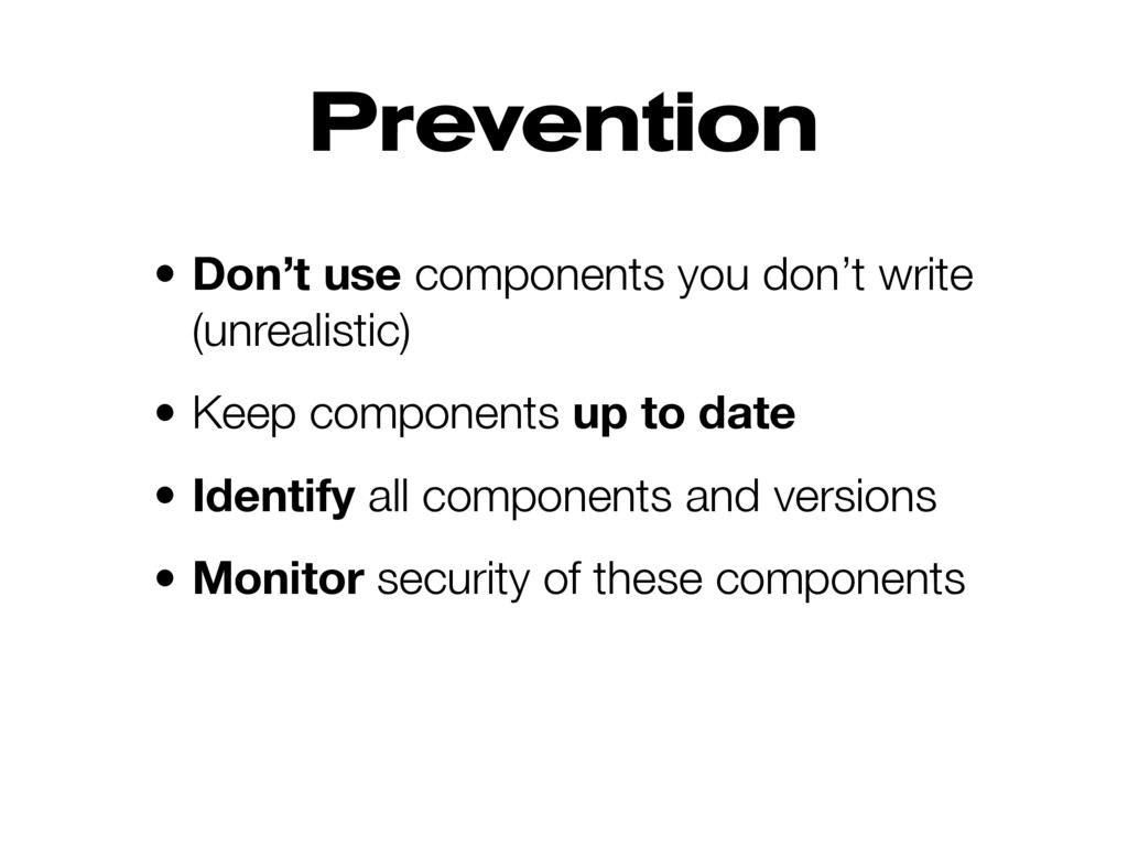 Prevention • Don't use components you don't wri...