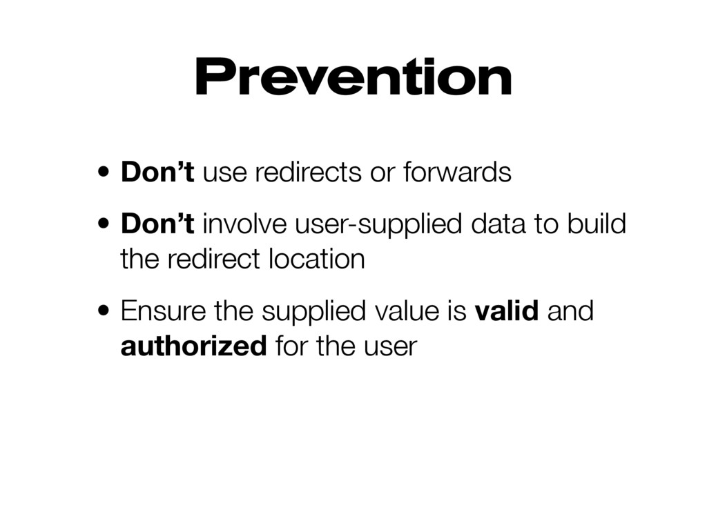 Prevention • Don't use redirects or forwards • ...