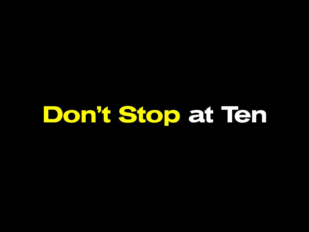Don't Stop at Ten