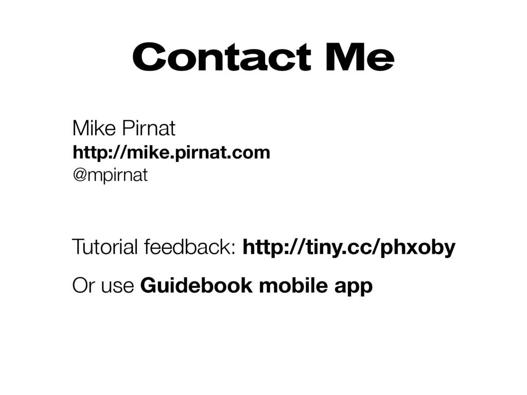 Contact Me Mike Pirnat http://mike.pirnat.com @...