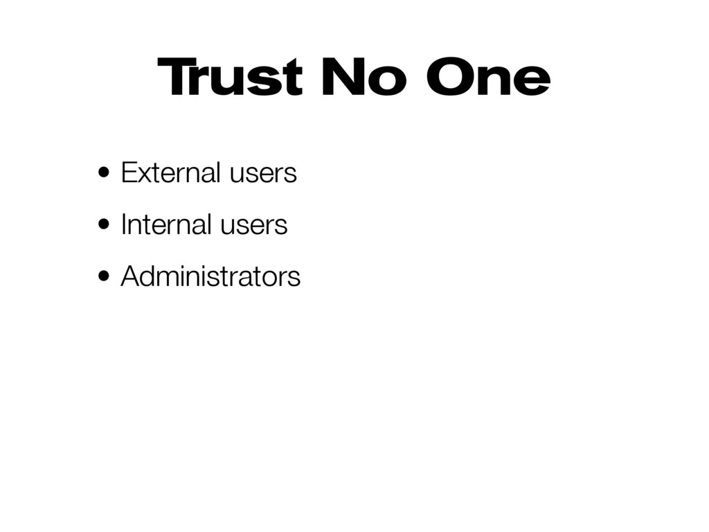 Trust No One • External users • Internal users ...