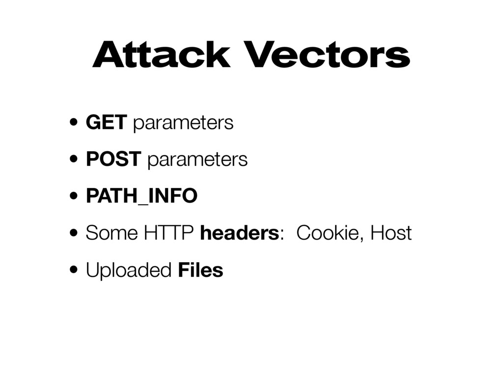 Attack Vectors • GET parameters • POST paramete...