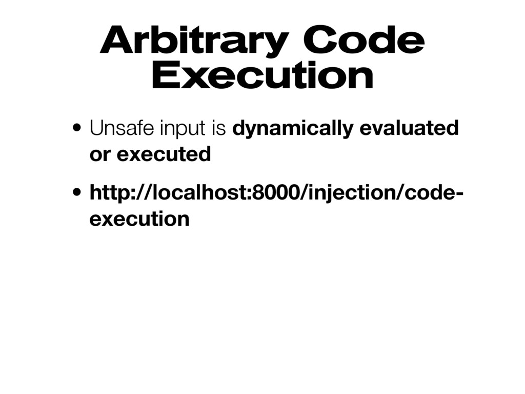 Arbitrary Code Execution • Unsafe input is dyna...