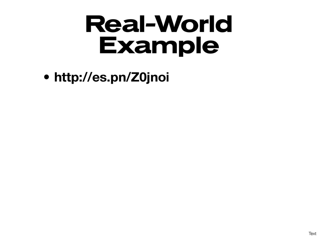 Text Real-World Example • http://es.pn/Z0jnoi