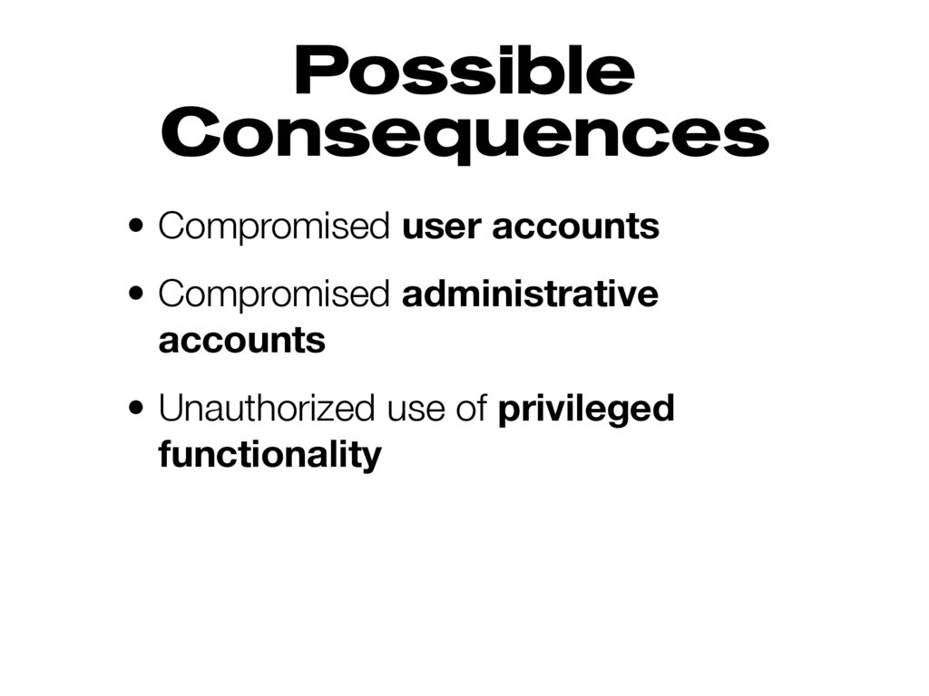 Possible Consequences • Compromised user accoun...