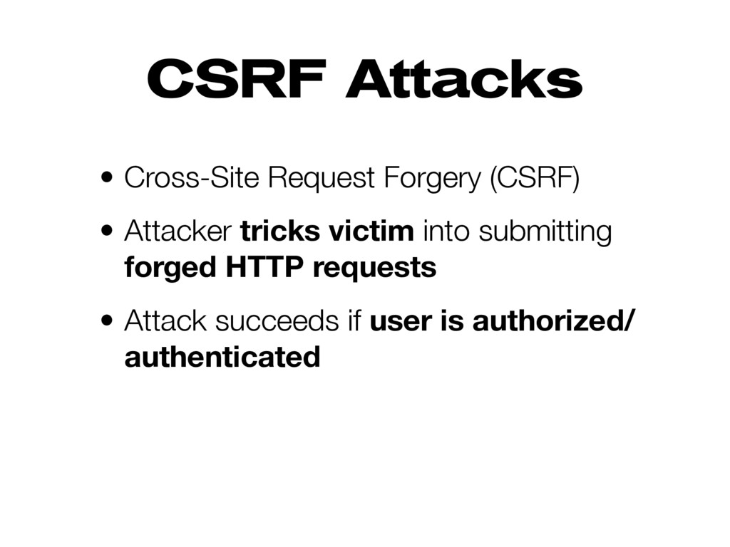 CSRF Attacks • Cross-Site Request Forgery (CSRF...