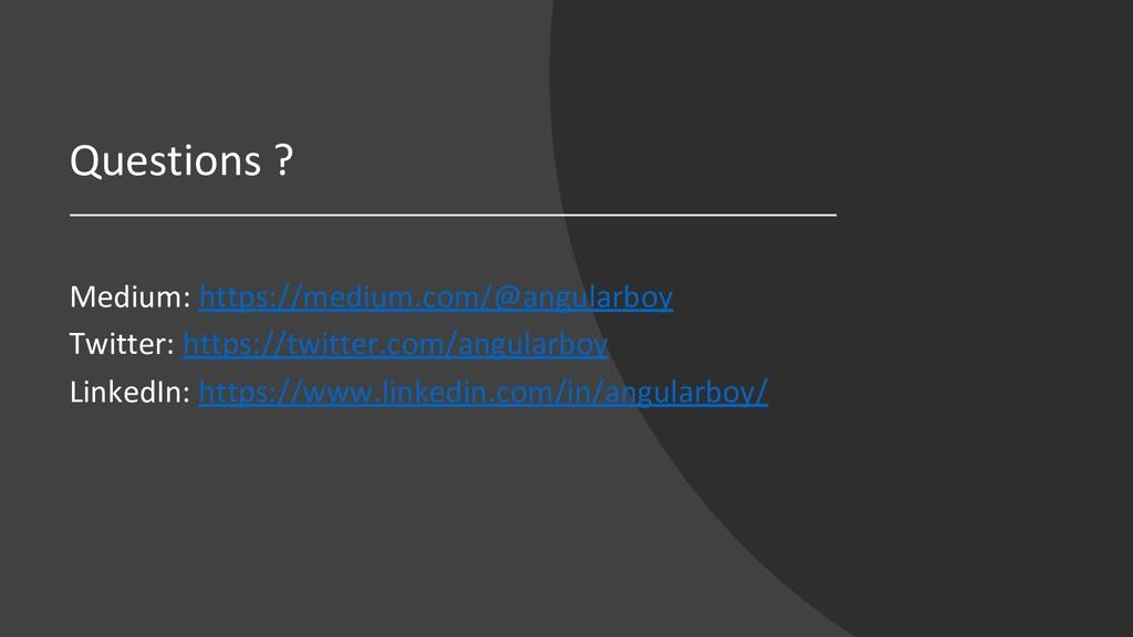 Questions ? Medium: https://medium.com/@angular...