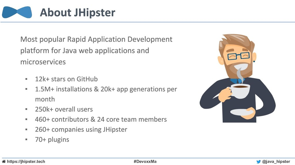 https://jhipster.tech #DevoxxMa @java_hipster ▪...