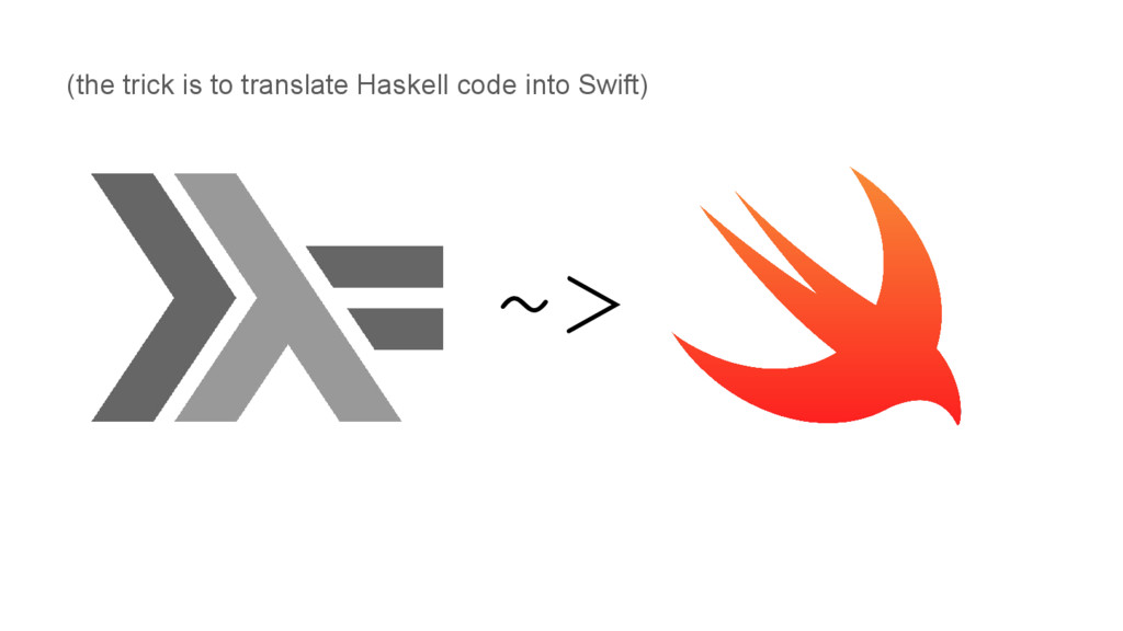 (the trick is to translate Haskell code into Sw...