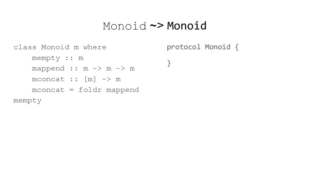Monoid ~> Monoid class Monoid m where mempty ::...