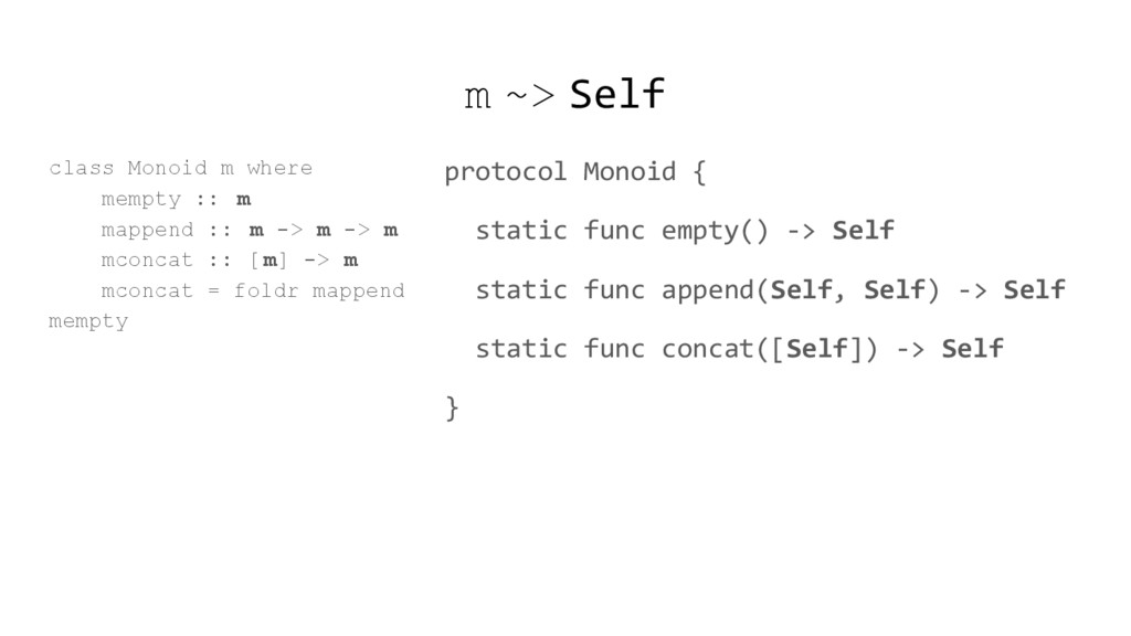 m ~> Self class Monoid m where mempty :: m mapp...