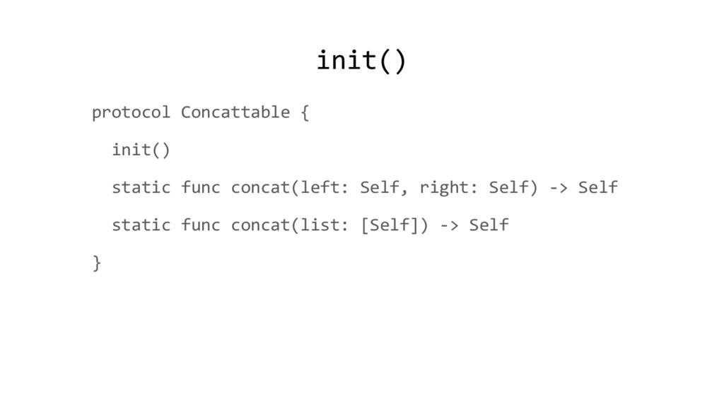 init() protocol Concattable { init() static fun...