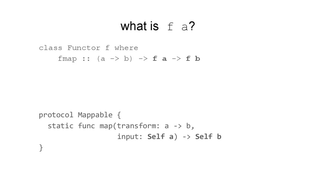 what is f a? class Functor f where fmap :: (a -...