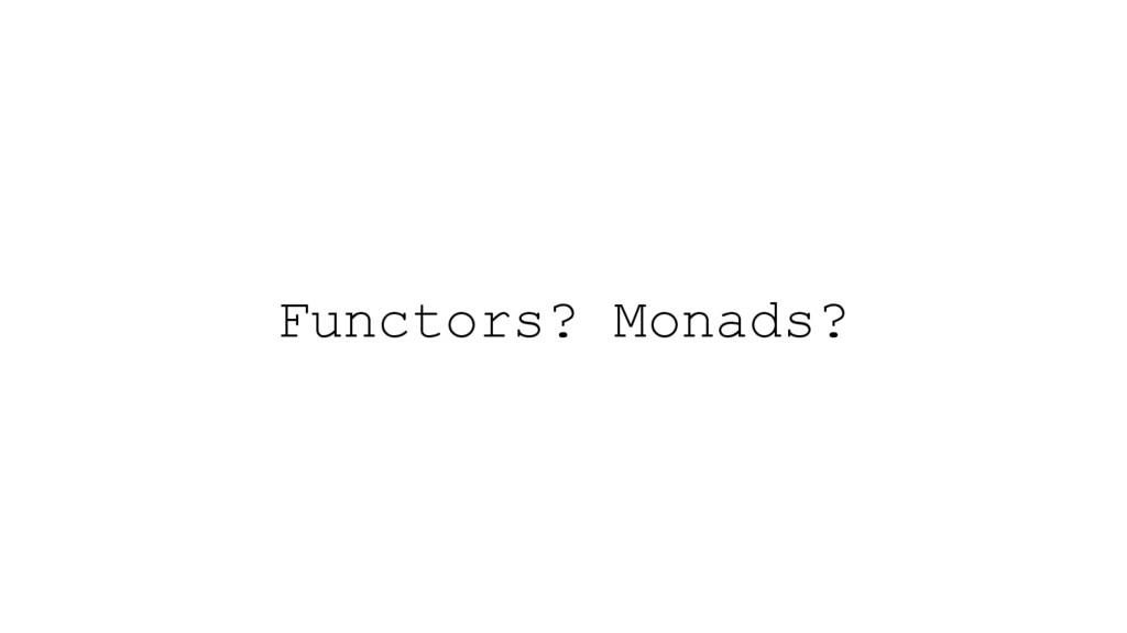 Functors? Monads?
