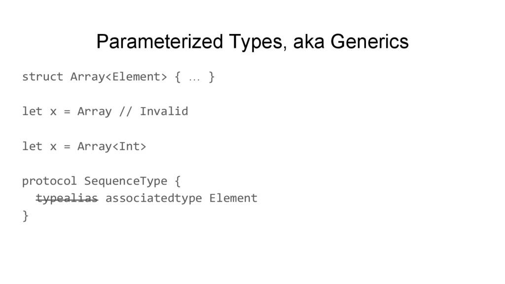 Parameterized Types, aka Generics struct Array<...
