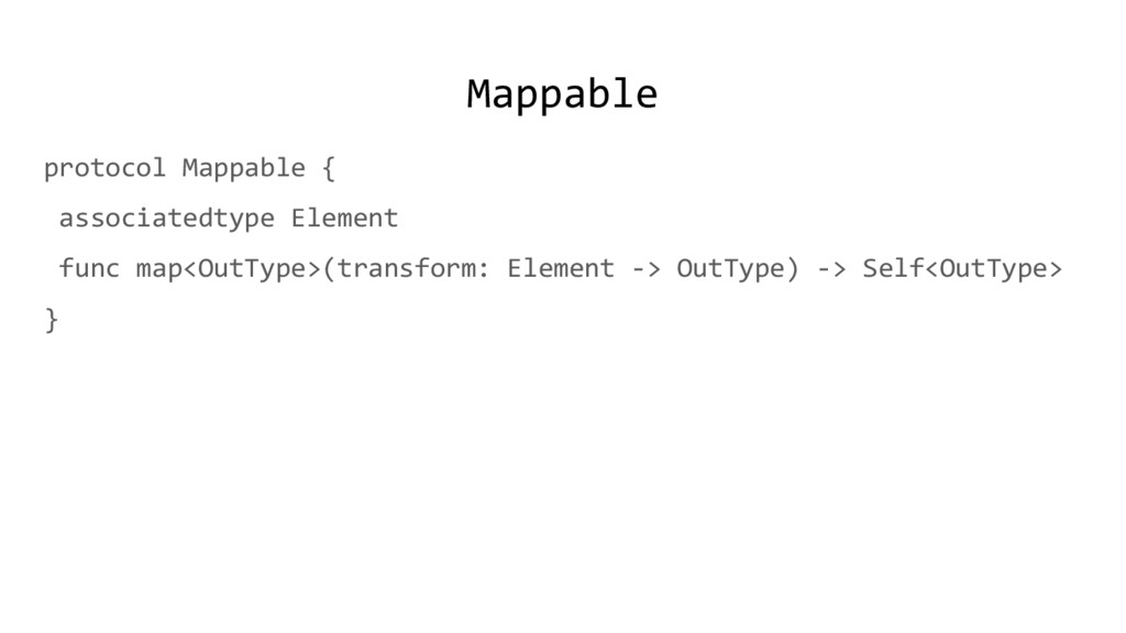 Mappable protocol Mappable { associatedtype Ele...
