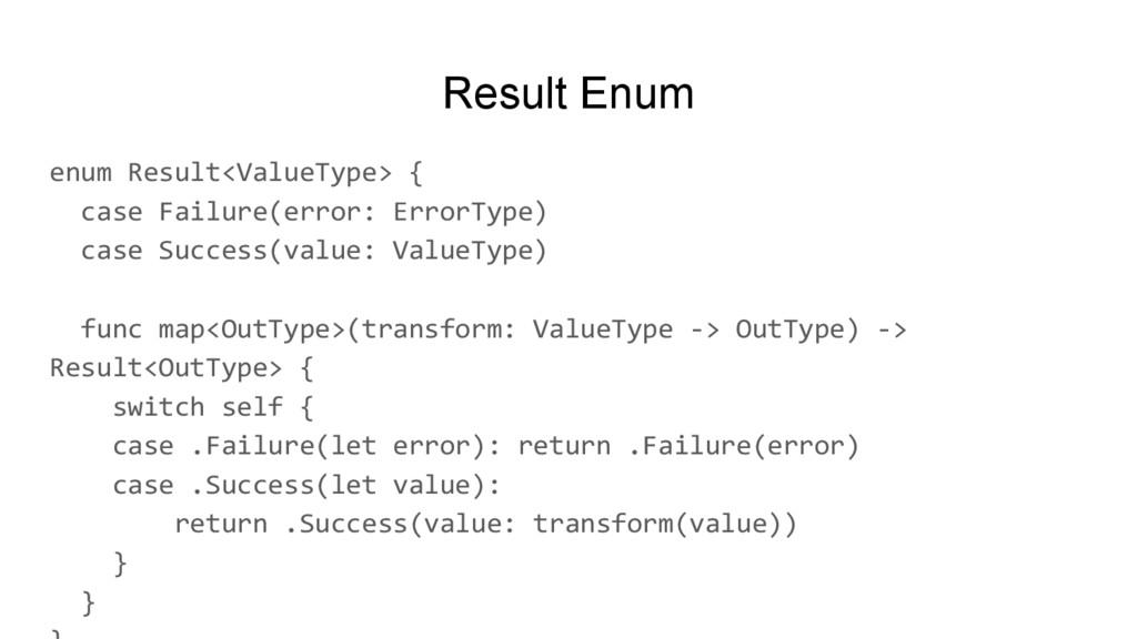 Result Enum enum Result<ValueType> { case Failu...