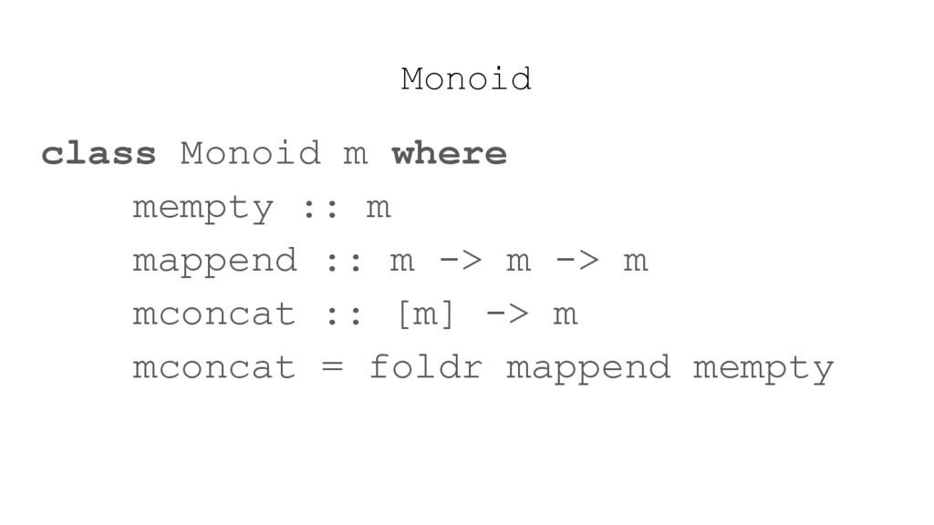 Monoid class Monoid m where mempty :: m mappend...