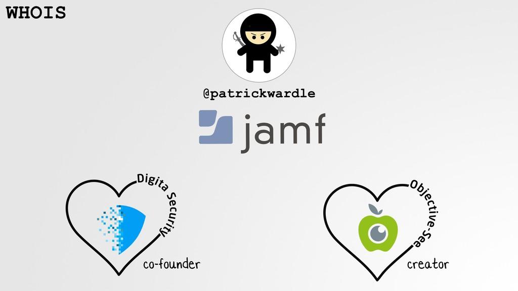 WHOIS @patrickwardle co-founder creator