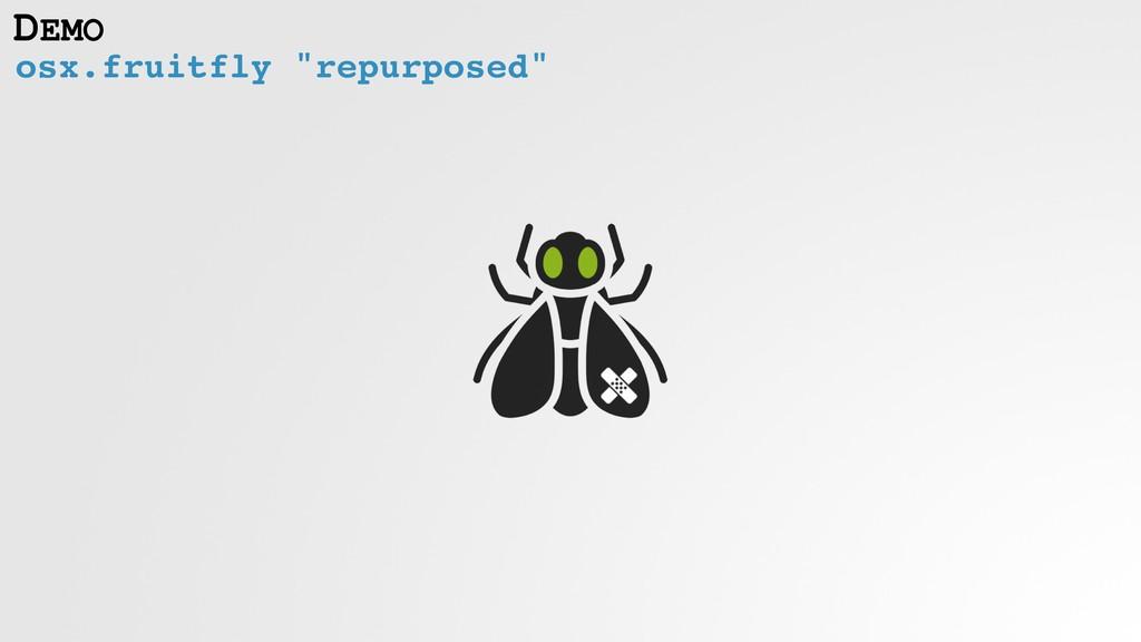 "osx.fruitfly ""repurposed"" DEMO"