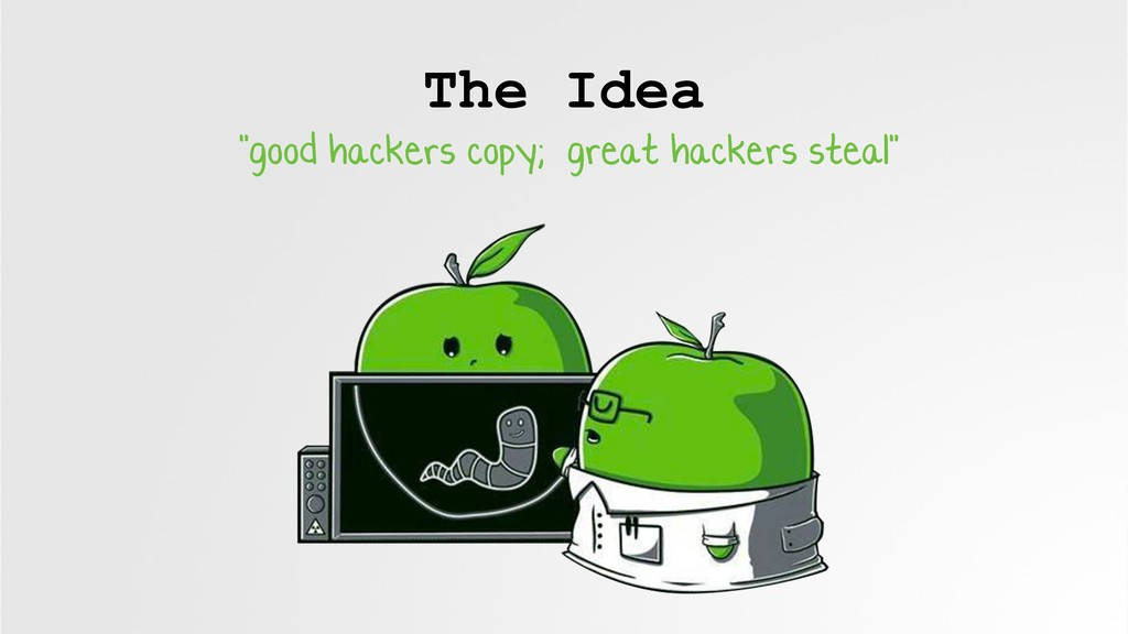 "The Idea ""good hackers copy; great hackers stea..."
