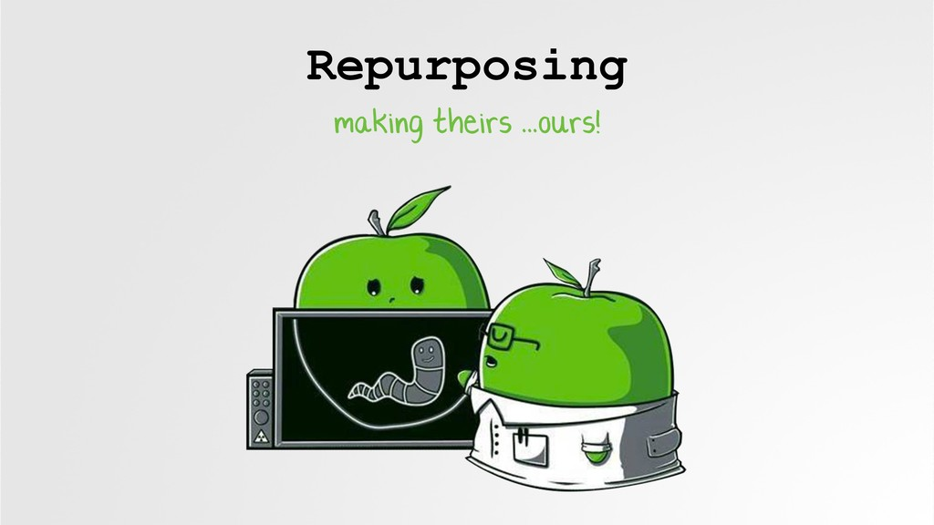 Repurposing making theirs ...ours!